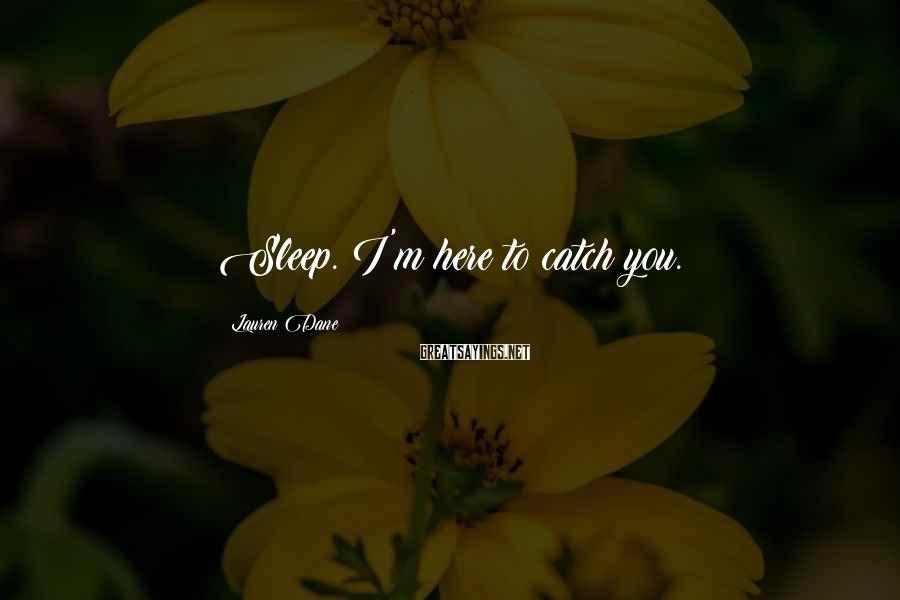 Lauren Dane Sayings: Sleep. I'm here to catch you.
