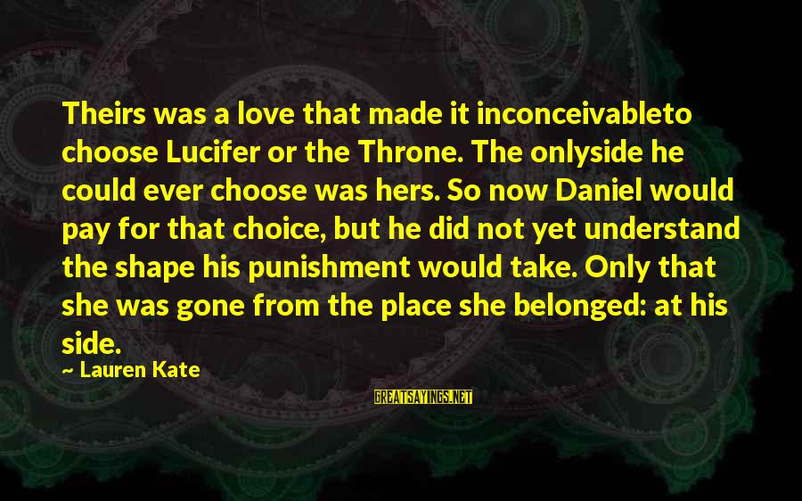 Lauren Kate Love Sayings By Lauren Kate: Theirs was a love that made it inconceivableto choose Lucifer or the Throne. The onlyside