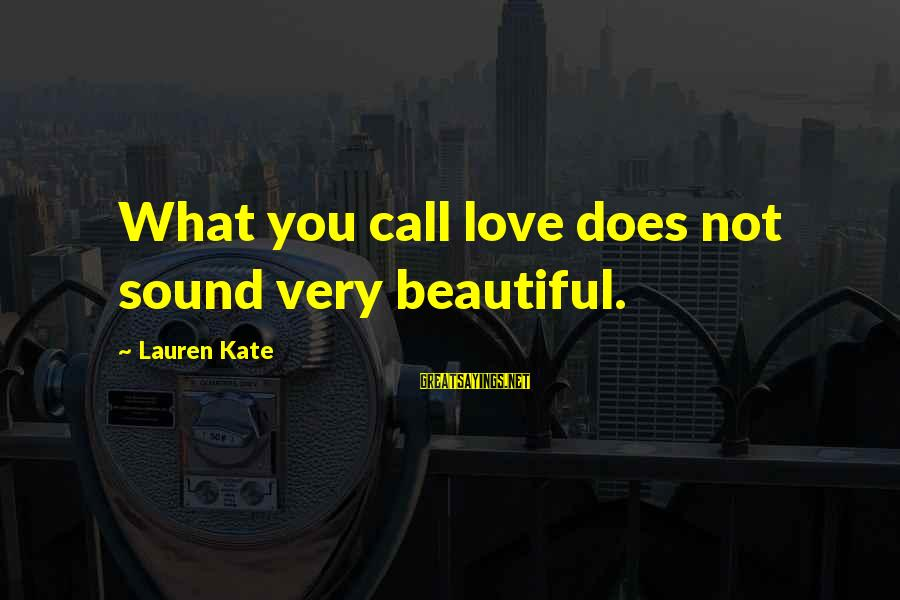 Lauren Kate Love Sayings By Lauren Kate: What you call love does not sound very beautiful.