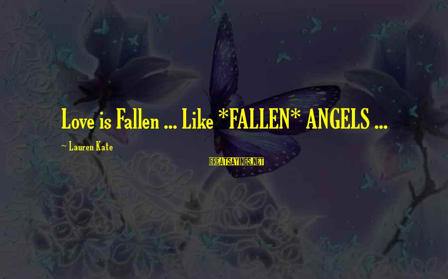 Lauren Kate Love Sayings By Lauren Kate: Love is Fallen ... Like *FALLEN* ANGELS ...