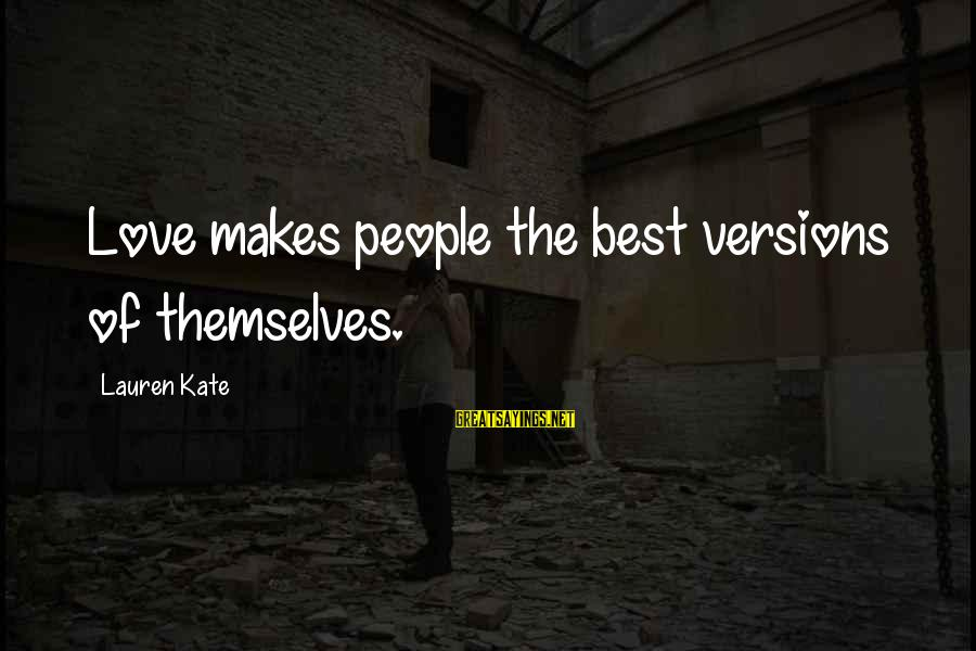 Lauren Kate Love Sayings By Lauren Kate: Love makes people the best versions of themselves.