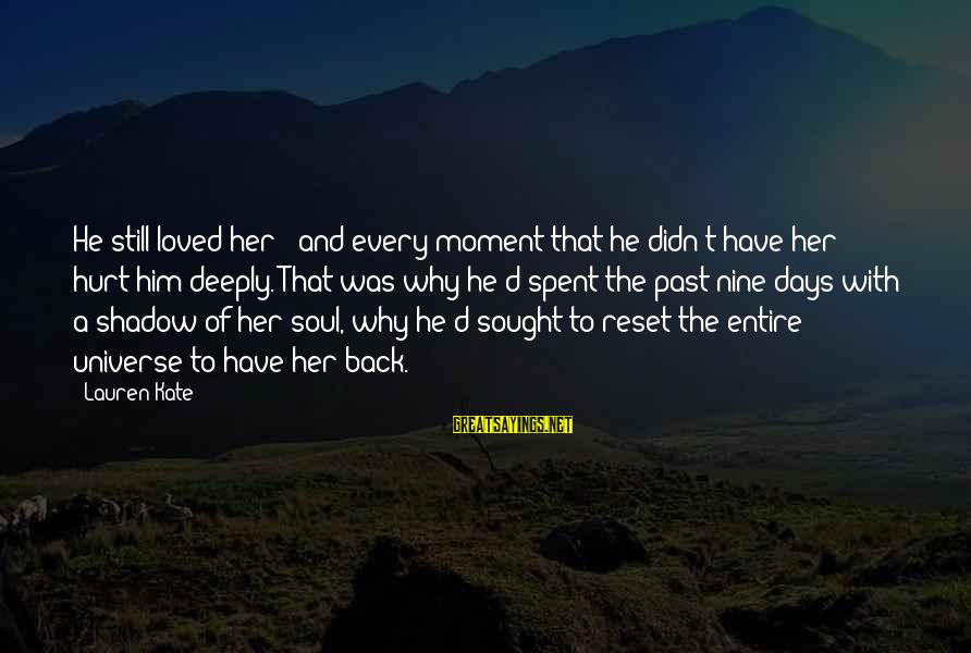 Lauren Kate Love Sayings By Lauren Kate: He still loved her - and every moment that he didn't have her hurt him