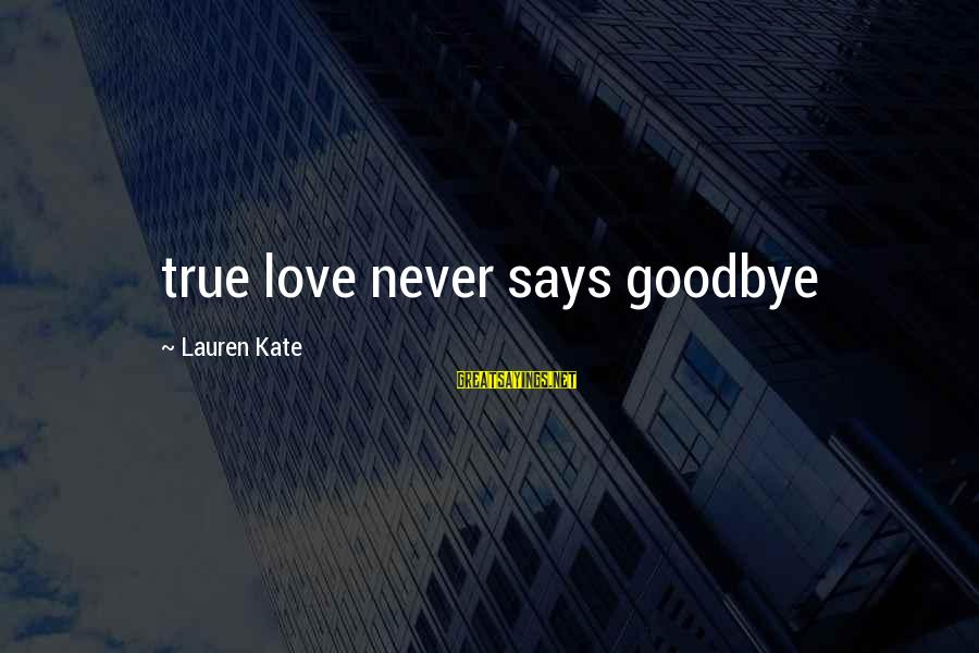 Lauren Kate Love Sayings By Lauren Kate: true love never says goodbye