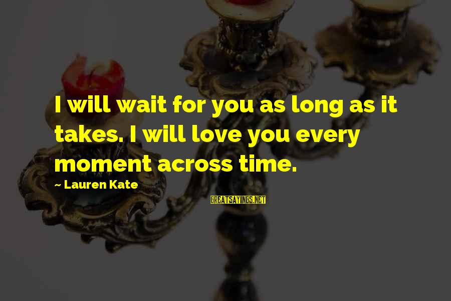 Lauren Kate Love Sayings By Lauren Kate: I will wait for you as long as it takes. I will love you every