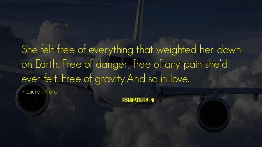 Lauren Kate Love Sayings By Lauren Kate: She felt free of everything that weighted her down on Earth. Free of danger, free