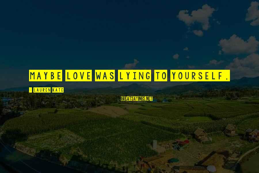 Lauren Kate Love Sayings By Lauren Kate: Maybe love was lying to yourself.