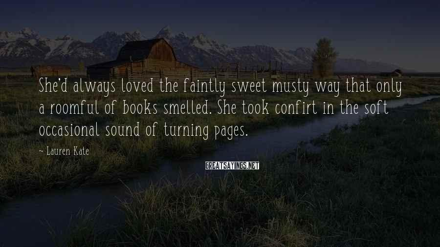 Lauren Kate Sayings: She'd always loved the faintly sweet musty way that only a roomful of books smelled.