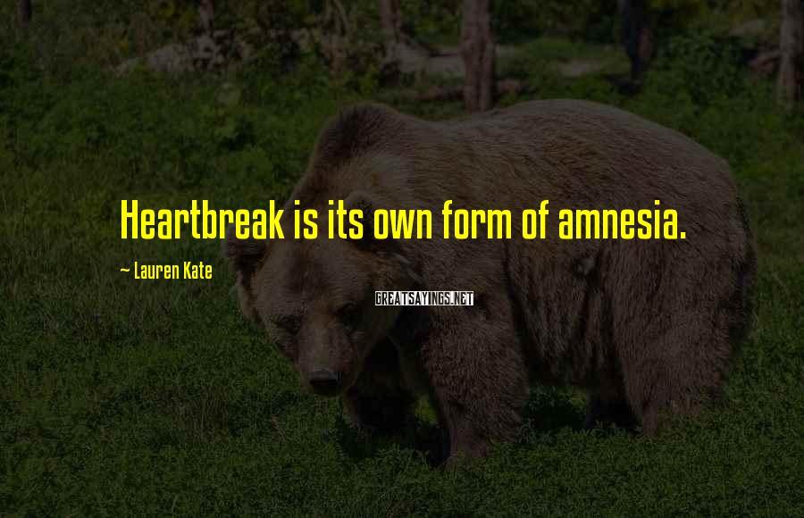 Lauren Kate Sayings: Heartbreak is its own form of amnesia.