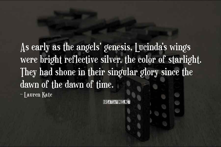 Lauren Kate Sayings: As early as the angels' genesis, Lucinda's wings were bright reflective silver, the color of