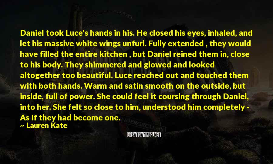 Lauren Kate Sayings: Daniel took Luce's hands in his. He closed his eyes, inhaled, and let his massive