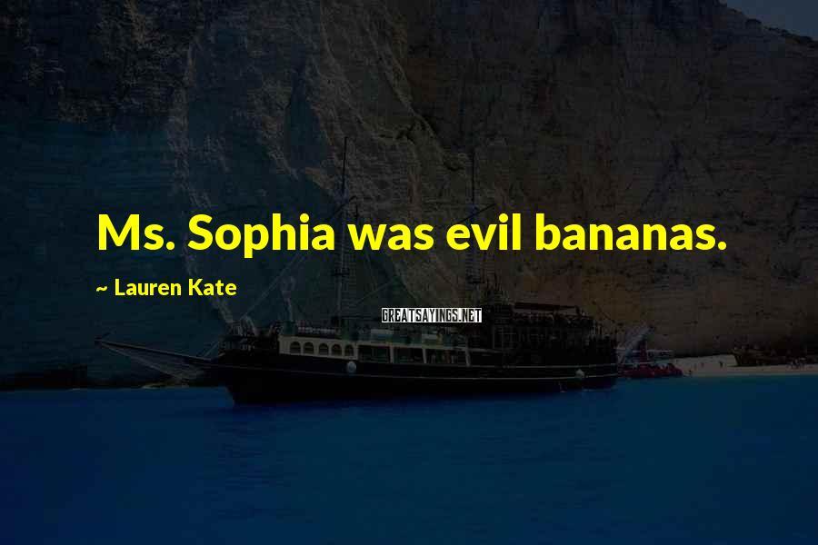 Lauren Kate Sayings: Ms. Sophia was evil bananas.
