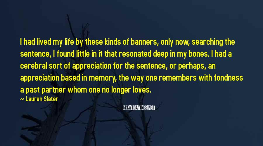 Lauren Slater Sayings: I had lived my life by these kinds of banners, only now, searching the sentence,