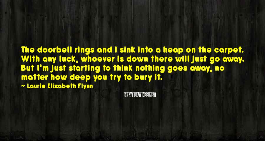 Laurie Elizabeth Flynn Sayings: The doorbell rings and I sink into a heap on the carpet. With any luck,