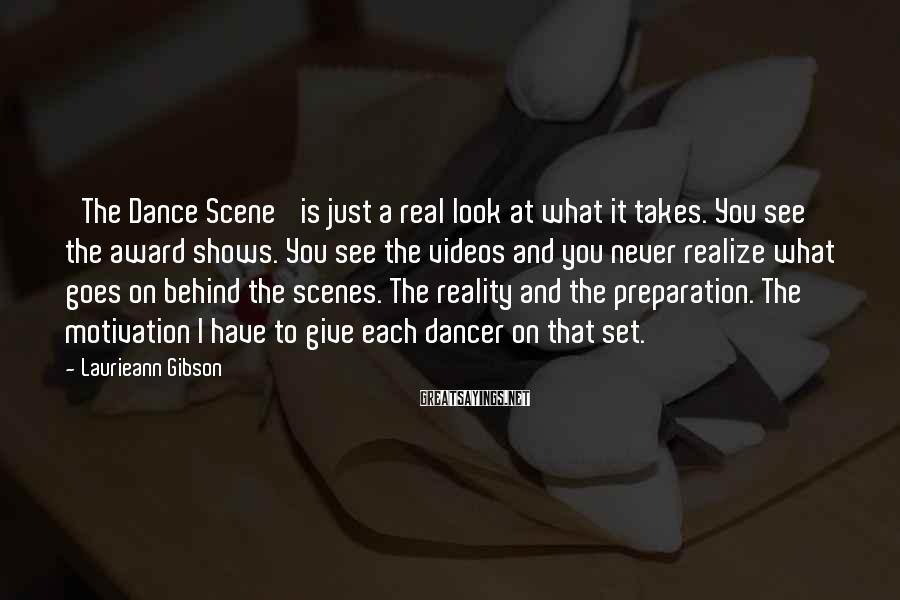 Laurieann Gibson Sayings: 'The Dance Scene' is just a real look at what it takes. You see the