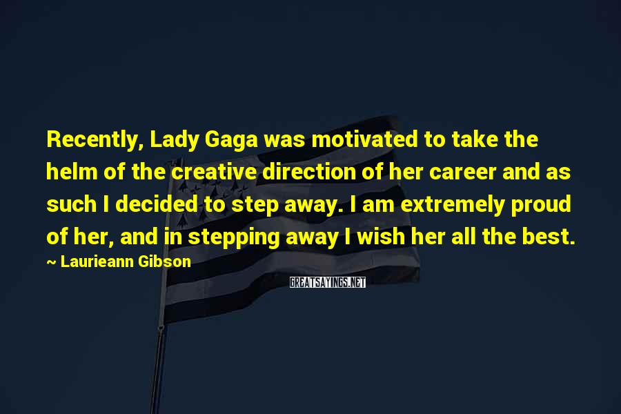 Laurieann Gibson Sayings: Recently, Lady Gaga was motivated to take the helm of the creative direction of her