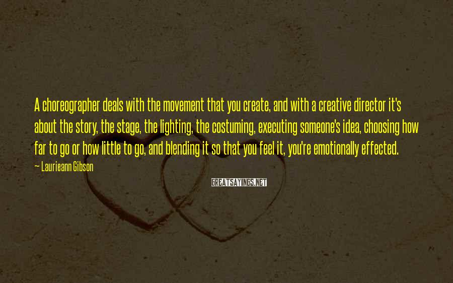 Laurieann Gibson Sayings: A choreographer deals with the movement that you create, and with a creative director it's