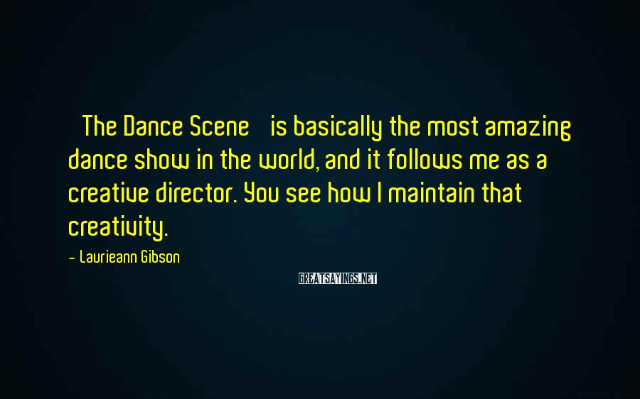 Laurieann Gibson Sayings: 'The Dance Scene' is basically the most amazing dance show in the world, and it