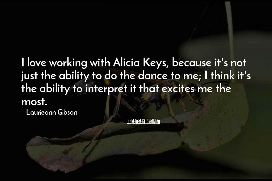 Laurieann Gibson Sayings: I love working with Alicia Keys, because it's not just the ability to do the