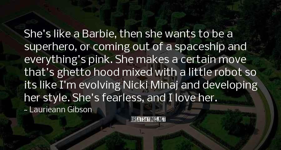 Laurieann Gibson Sayings: She's like a Barbie, then she wants to be a superhero, or coming out of