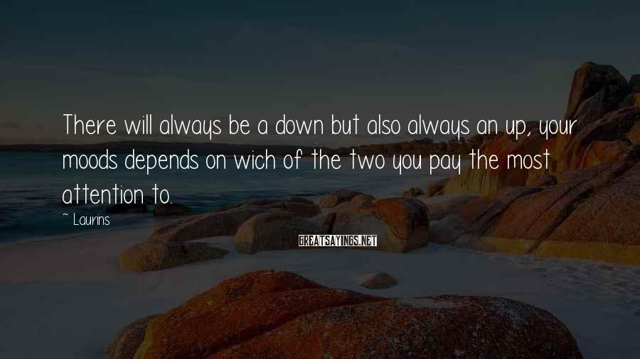 Laurins Sayings: There will always be a down but also always an up, your moods depends on