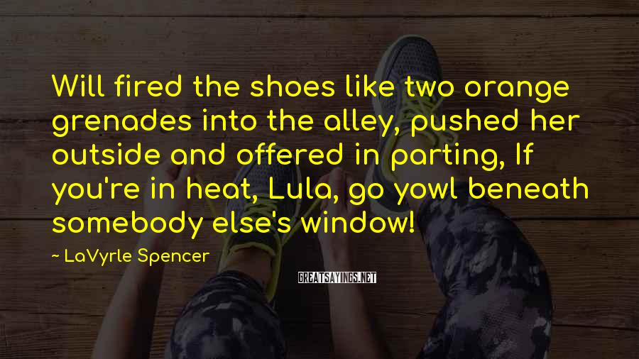 LaVyrle Spencer Sayings: Will fired the shoes like two orange grenades into the alley, pushed her outside and