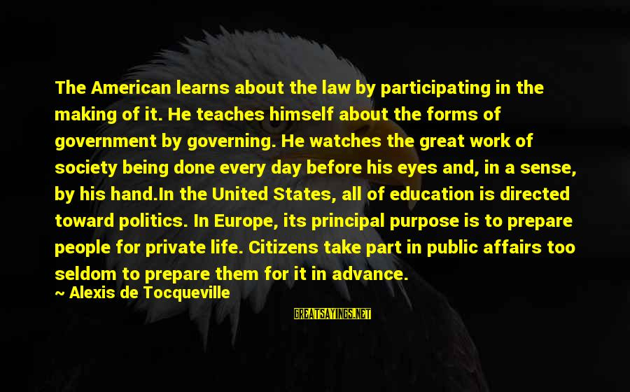 Law And Government Sayings By Alexis De Tocqueville: The American learns about the law by participating in the making of it. He teaches