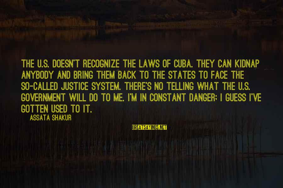 Law And Government Sayings By Assata Shakur: The U.S. doesn't recognize the laws of Cuba. They can kidnap anybody and bring them