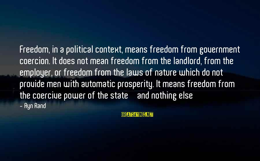 Law And Government Sayings By Ayn Rand: Freedom, in a political context, means freedom from government coercion. It does not mean freedom