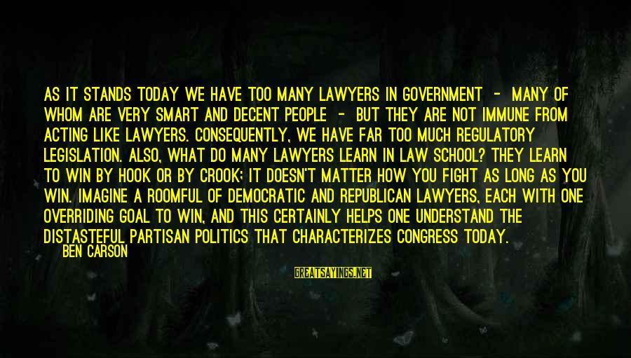 Law And Government Sayings By Ben Carson: As it stands today we have too many lawyers in government - many of whom