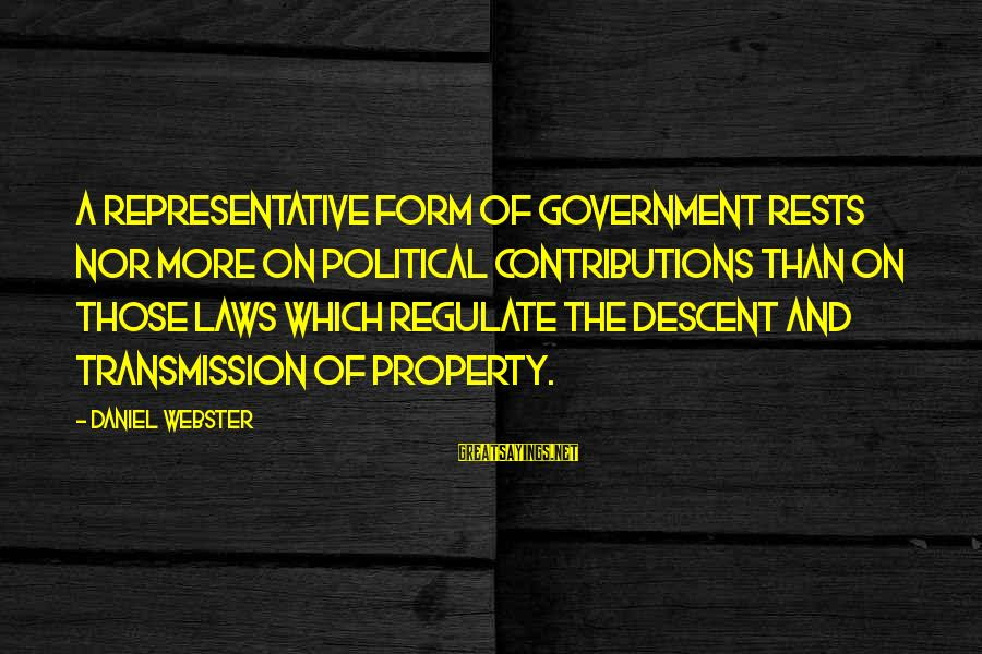 Law And Government Sayings By Daniel Webster: A representative form of government rests nor more on political contributions than on those laws