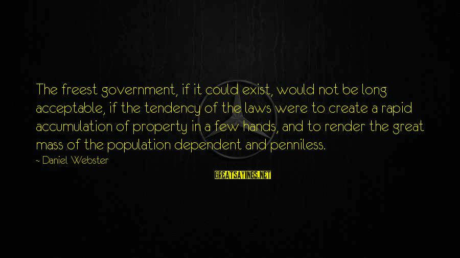 Law And Government Sayings By Daniel Webster: The freest government, if it could exist, would not be long acceptable, if the tendency