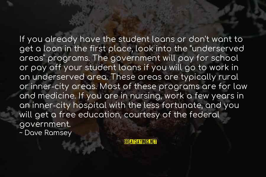 Law And Government Sayings By Dave Ramsey: If you already have the student loans or don't want to get a loan in