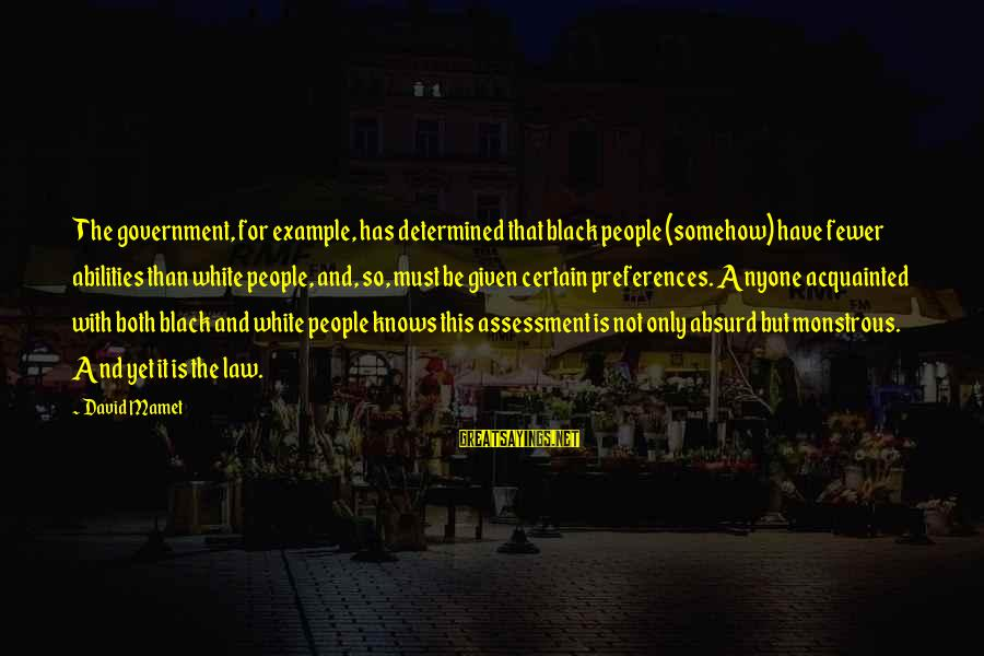 Law And Government Sayings By David Mamet: The government, for example, has determined that black people (somehow) have fewer abilities than white