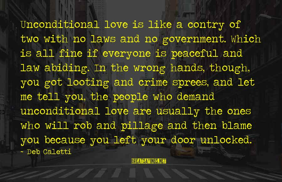 Law And Government Sayings By Deb Caletti: Unconditional love is like a contry of two with no laws and no government. Which