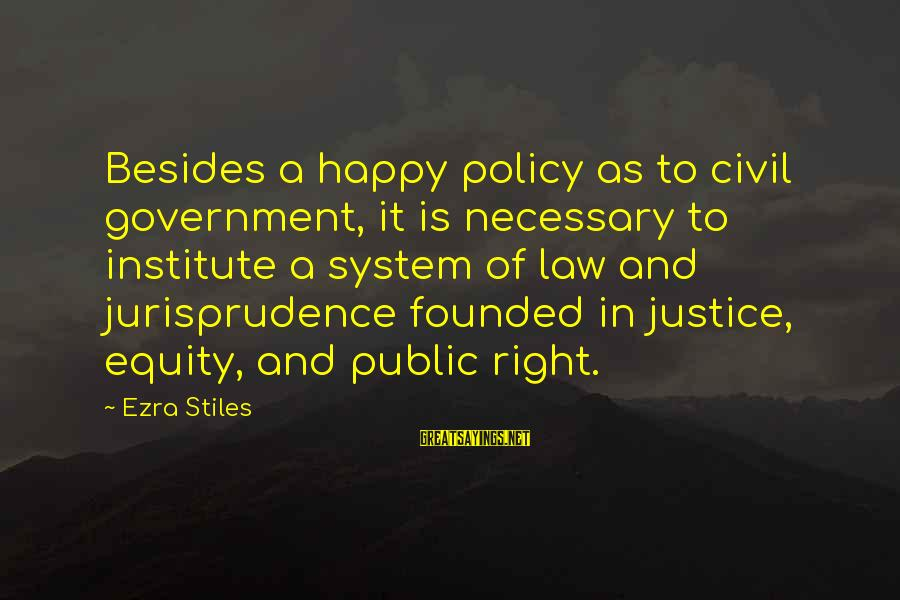 Law And Government Sayings By Ezra Stiles: Besides a happy policy as to civil government, it is necessary to institute a system