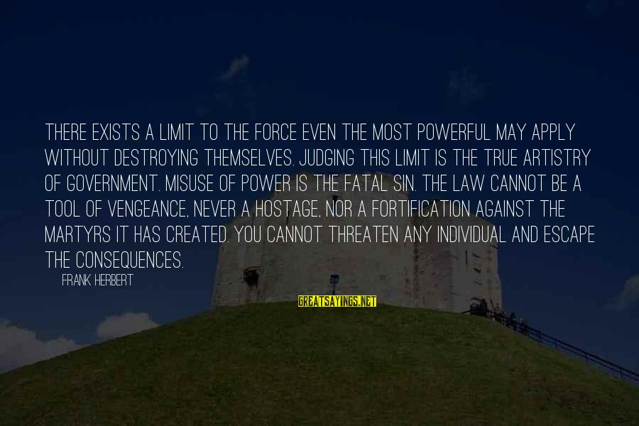 Law And Government Sayings By Frank Herbert: There exists a limit to the force even the most powerful may apply without destroying