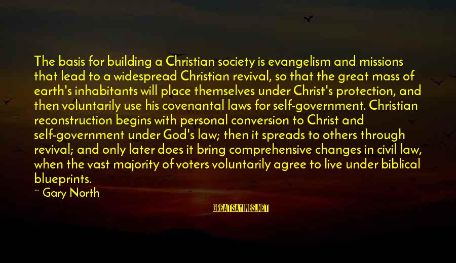Law And Government Sayings By Gary North: The basis for building a Christian society is evangelism and missions that lead to a