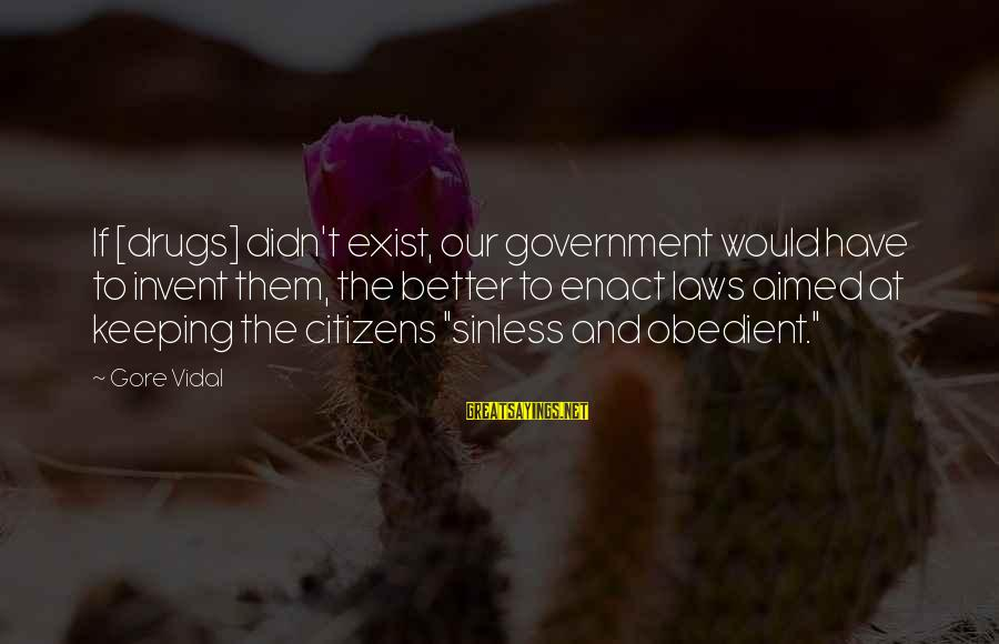Law And Government Sayings By Gore Vidal: If [drugs] didn't exist, our government would have to invent them, the better to enact