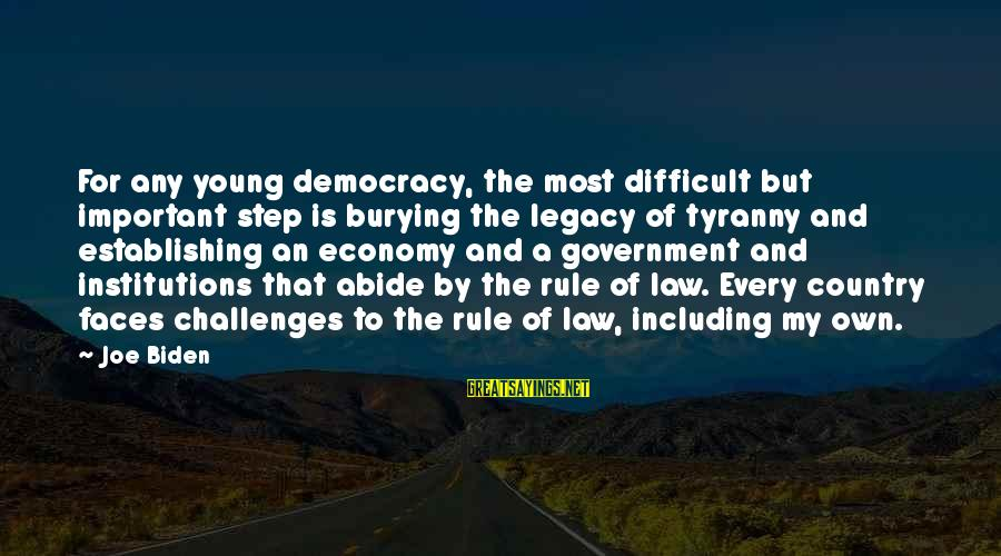 Law And Government Sayings By Joe Biden: For any young democracy, the most difficult but important step is burying the legacy of