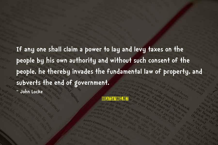 Law And Government Sayings By John Locke: If any one shall claim a power to lay and levy taxes on the people