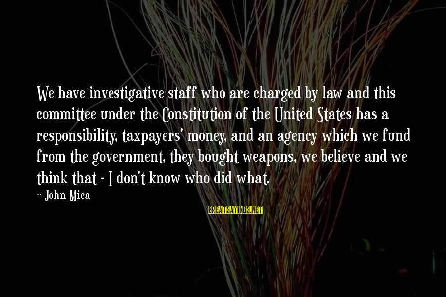 Law And Government Sayings By John Mica: We have investigative staff who are charged by law and this committee under the Constitution