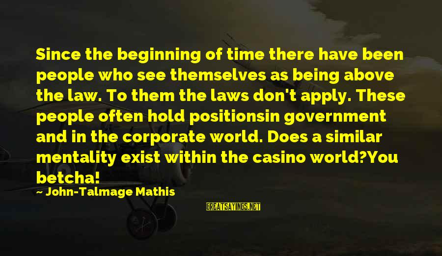 Law And Government Sayings By John-Talmage Mathis: Since the beginning of time there have been people who see themselves as being above