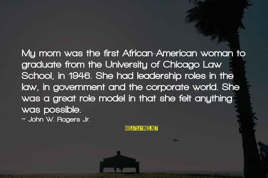 Law And Government Sayings By John W. Rogers Jr.: My mom was the first African-American woman to graduate from the University of Chicago Law