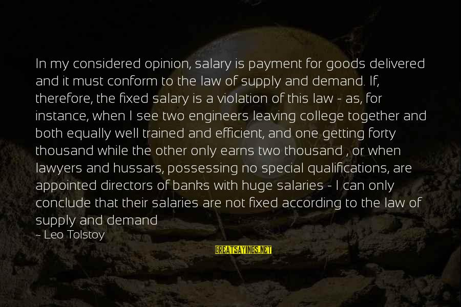 Law And Government Sayings By Leo Tolstoy: In my considered opinion, salary is payment for goods delivered and it must conform to