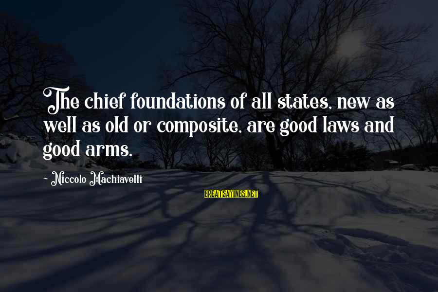 Law And Government Sayings By Niccolo Machiavelli: The chief foundations of all states, new as well as old or composite, are good