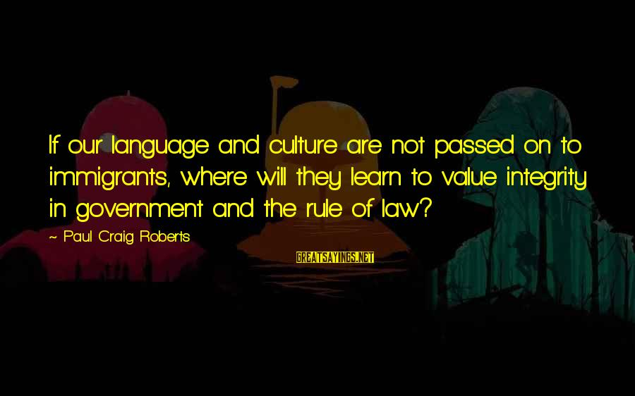 Law And Government Sayings By Paul Craig Roberts: If our language and culture are not passed on to immigrants, where will they learn