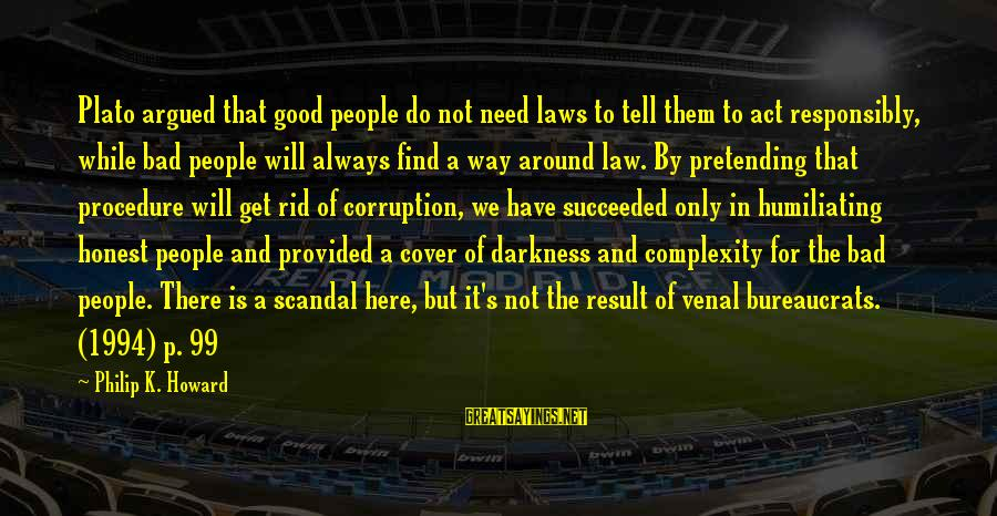 Law And Government Sayings By Philip K. Howard: Plato argued that good people do not need laws to tell them to act responsibly,