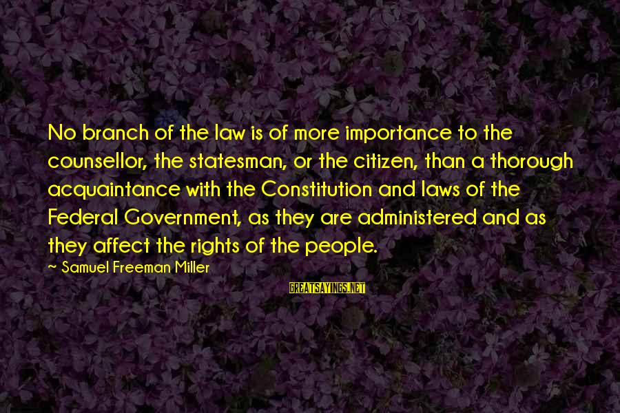 Law And Government Sayings By Samuel Freeman Miller: No branch of the law is of more importance to the counsellor, the statesman, or