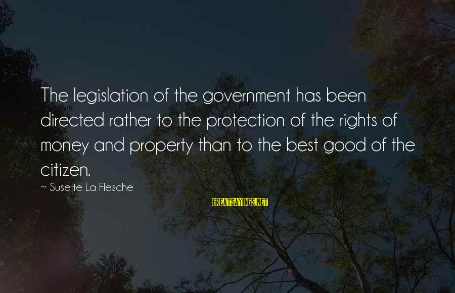 Law And Government Sayings By Susette La Flesche: The legislation of the government has been directed rather to the protection of the rights