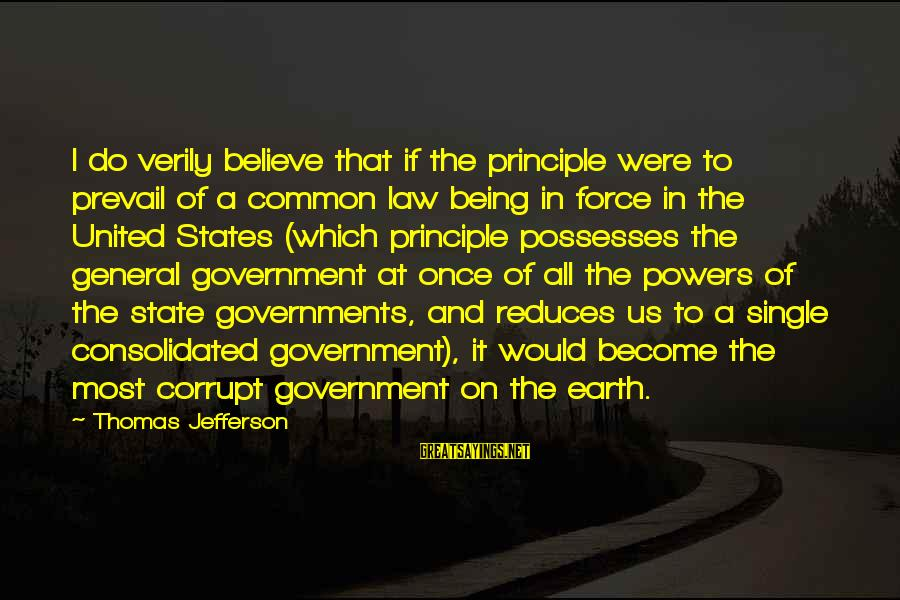 Law And Government Sayings By Thomas Jefferson: I do verily believe that if the principle were to prevail of a common law